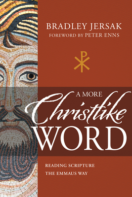 A More Christlike Word: Reading Scripture the Emmaus Way Cover Image