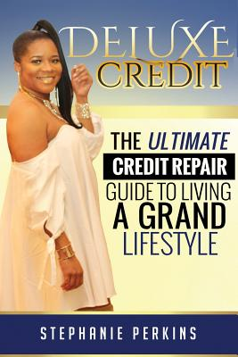 Deluxe Credit: The Ultimate Credit Repair Guide to Living a Grand Lifestyle Cover Image