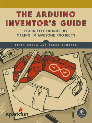 The Arduino Inventor's Guide: Learn Electronics by Making 10 Awesome Projects Cover Image