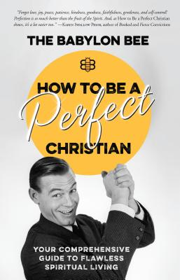 How to Be a Perfect Christian: Your Comprehensive Guide to Flawless Spiritual Living Cover Image