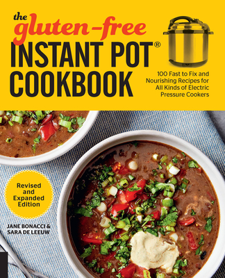 The Gluten-Free Instant Pot Cookbook Revised and Expanded Edition: 100 Fast to Fix and Nourishing Recipes for All Kinds of Electric Pressure Cookers Cover Image