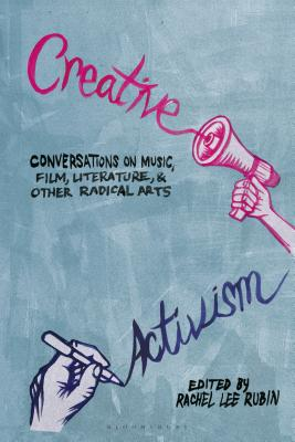 Creative Activism: Conversations on Music, Film, Literature, and Other Radical Arts Cover Image