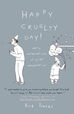 Happy Cruelty Day!: Daily Celebrations of Quiet Desperation Cover Image