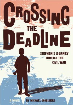 Crossing the Deadline: Stephen's Journey Through the Civil War Cover Image