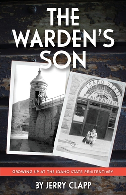 The Warden's Son: Growing Up at the Idaho State Penitentiary Cover Image