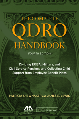 The Complete QDRO Handbook: Dividing ERISA, Military, and Civil Service Pensions and Collecting Child Support from Employee Benefit Plans [With CDROM] Cover Image