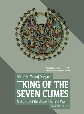 King of the Seven Climes: A History of the Ancient Iranian World (3000 BCE - 651 CE) Cover Image