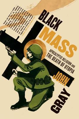 Black Mass: Apocalyptic Religion and the Death of Utopia Cover Image