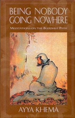 Being Nobody, Going Nowhere: Meditations on the Buddhist Path Cover Image