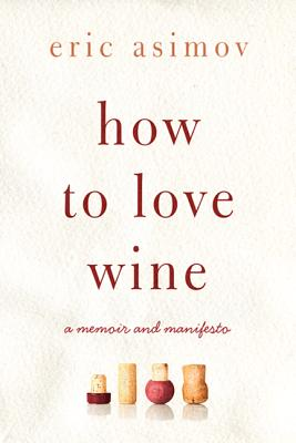 How to Love Wine: A Memoir and Manifesto Cover Image