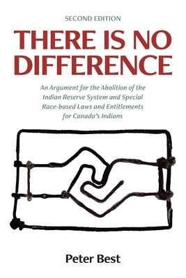 There Is No Difference: An Argument for the Abolition of the Indian Reserve System and Special Race-based Laws and Entitlements for Canada's I Cover Image