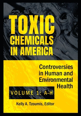 Toxic Chemicals in America [2 Volumes]: Controversies in Human and Environmental Health Cover Image