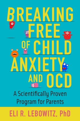 Breaking Free of Child Anxiety and Ocd: A Scientifically Proven Program for Parents Cover Image