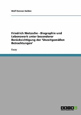 Friedrich Nietzsche - Biographie und Lebenswerk unter besonderer Berücksichtigung der 'Unzeitgemäßen Betrachtungen' Cover Image