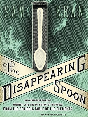 The Disappearing Spoon: And Other True Tales of Madness, Love, and the History of the World from the Periodic Table of the Elements Cover Image