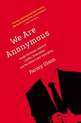 We Are Anonymous: Inside the Hacker World of LulzSec, Anonymous, and the Global Cyber Insurgency Cover Image