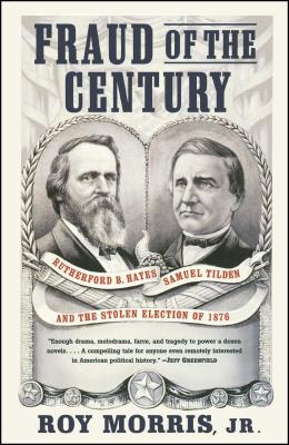 Fraud of the Century: Rutherford B. Hayes, Samuel Tilden, and the Stolen Election of 1876 Cover Image