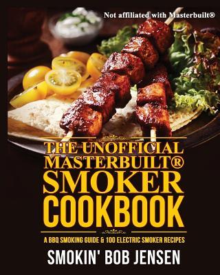 The Unofficial Masterbuilt Smoker Cookbook: A BBQ Smoking Guide & 100 Electric Smoker Recipes Cover Image