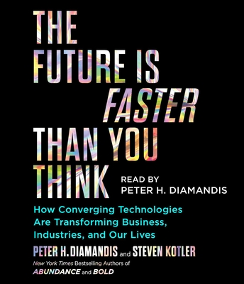The Future Is Faster Than You Think: How Converging Technologies Are Transforming Business, Industries, and Our Lives Cover Image