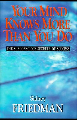 Your Mind Knows More Than You Do: The Subconscious Secrets of Success Cover Image