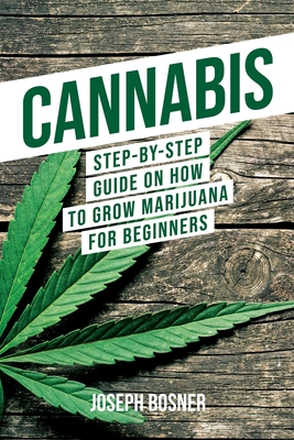 Cannabis: Step-By-Step Guide on How to Grow Marijuana for Beginners Cover Image