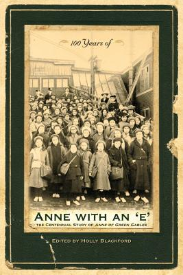 100 Years of Anne with an 'E': The Centennial Study of Anne of Green Gables Cover Image