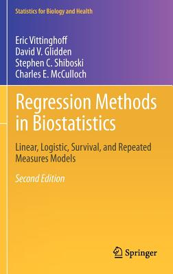 Regression Methods in Biostatistics: Linear, Logistic, Survival, and Repeated Measures Models (Statistics for Biology and Health) Cover Image