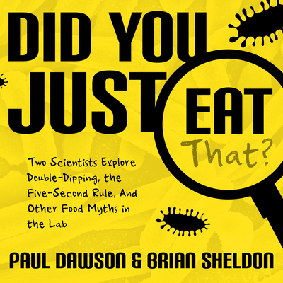 Did You Just Eat That?: Two Scientists Explore Double-Dipping, the Five-Second Rule, and Other Food Myths in the Lab Cover Image