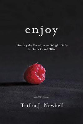 Enjoy: Finding the Freedom to Delight Daily in God's Good Gifts Cover Image