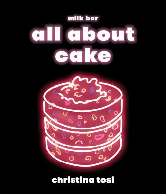 All About Cake: A Milk Bar Cookbook Cover Image
