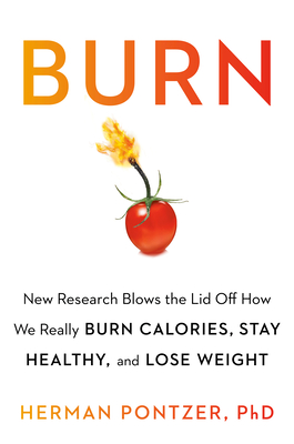 Burn: New Research Blows the Lid Off How We Really Burn Calories, Lose Weight, and Stay Healthy Cover Image