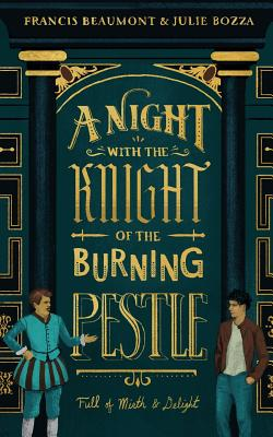 A Night with the Knight of the Burning Pestle: Full of Mirth and Delight Cover Image