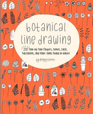 Botanical Line Drawing: 200 Step-By-Step Flowers, Leaves, Cacti, Succulents, and Other Items Found in Nature Cover Image
