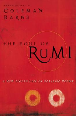 The Soul of Rumi: A New Collection of Ecstatic Poems Cover Image