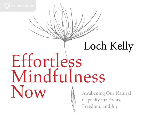 Effortless Mindfulness Now: Awakening Our Natural Capacity for Focus, Freedom, and Joy Cover Image