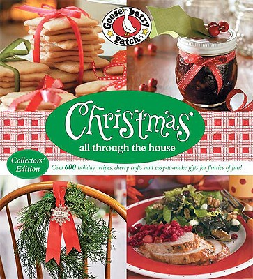 Christmas All Through the House: Over 600 Holiday Recipes, Cheery Crafts and Easy-To-Make Gifts for Flurries of Fun!Gooseberry Patch