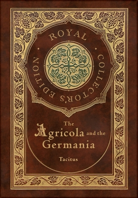 The Agricola and Germania (Royal Collector's Edition) (Annotated) (Case Laminate Hardcover with Jacket) Cover Image
