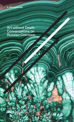 Art Without Death: Conversations on Russian Cosmism Cover Image