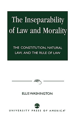Inseparability of Law and Morality: The Constitution, Natural Law, and the Rule of Law Cover Image