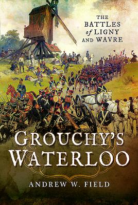Grouchy's Waterloo: The Battles of Ligny and Wavre Cover Image