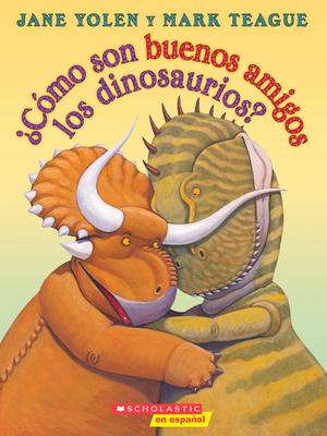 ¿Cómo son buenos amigos los dinosaurios? (How Do Dinosaurs Stay Friends?) (How Do Dinosaurs...?) Cover Image