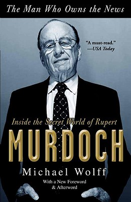 The Man Who Owns the News: Inside the Secret World of Rupert Murdoch Cover Image