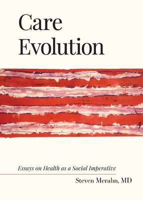 Care Evolution: Essays on Health as a Social Imperative Cover Image