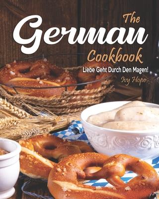 The German Cookbook: Liebe Geht Durch Den Magen! Cover Image