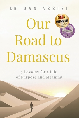 Our Road to Damascus: 7 Lessons for a Life of Purpose and Meaning Cover Image