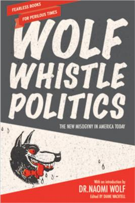 Wolf Whistle Politics: The New Misogyny in America Today Cover Image