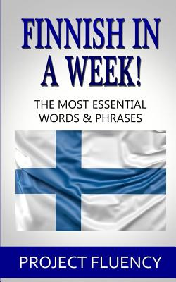 Finnish in a Week!: The Ultimate Phrasebook for Finnish Language Beginners (Learn Finnish, Finnish for beginners, Finnish Language) Cover Image
