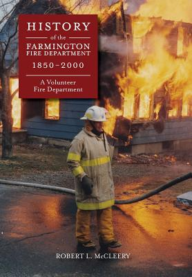 History of the Farmington Fire Department 1850 - 2000: A Volunteer Fire Department Cover Image