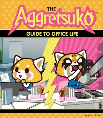 The Aggretsuko Guide To Office Life: (Sanrio book, Red Panda Comic Character, Kawaii Gift, Quirky Humor for Animal Lovers) Cover Image