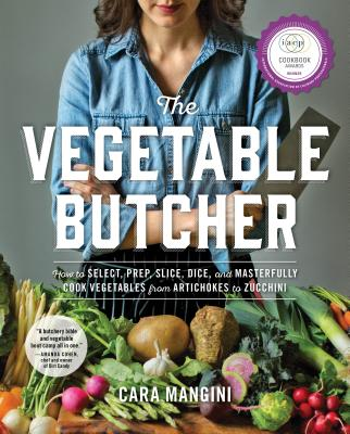 The Vegetable Butcher: How to Select, Prep, Slice, Dice, and Masterfully Cook Vegetables from Artichokes to Zucchini Cover Image